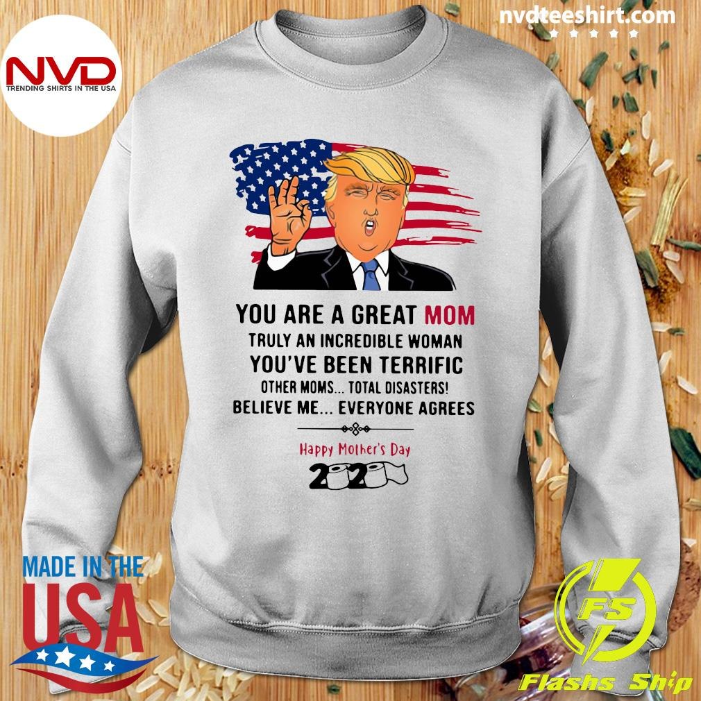 You Are A Great Mom Truly An Incredible Woman You've Been Terrific Happy Mother's Day 2020 Shirt Sweater