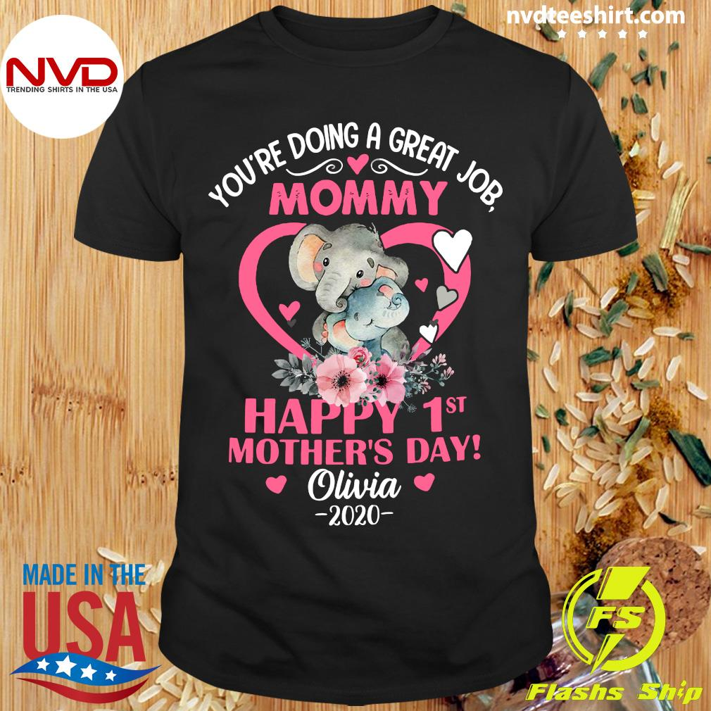 You're Doing A Great Job Mommy Happy 1st Mother's Day Shirt