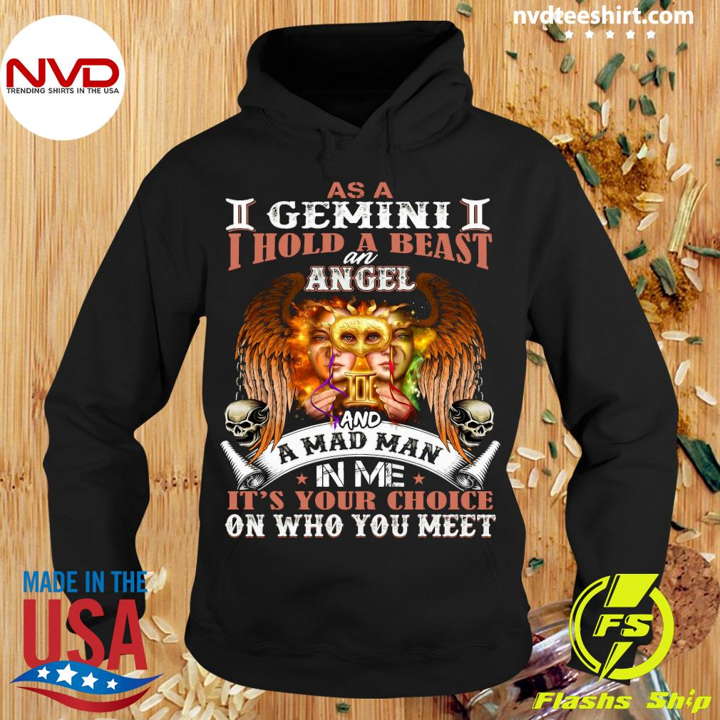 As A I Gemini II I Hold A Beast An Angel And A Mad Man In Me It's Your Choice On Who You Meet Shirt Hoodie