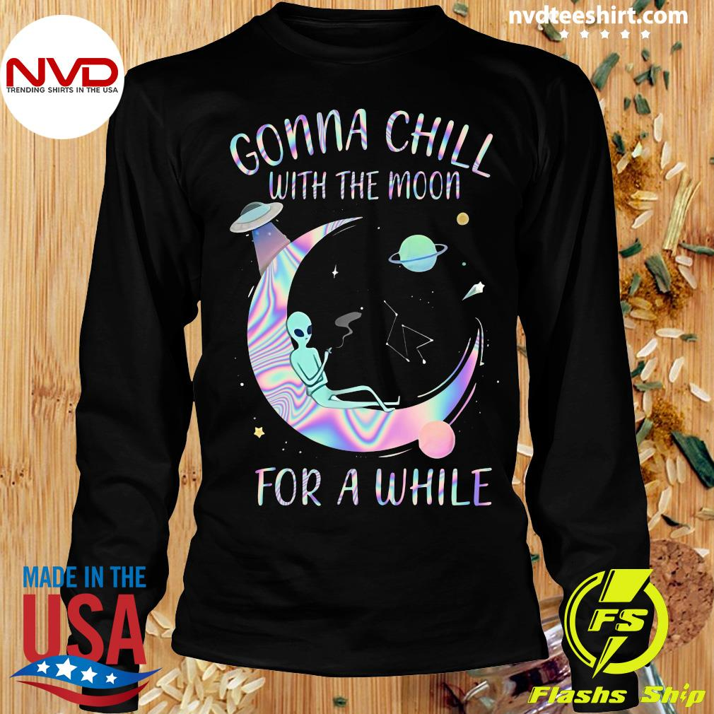 Astronomy Gonna Chill With The Moon For A While Shirt Longsleeve