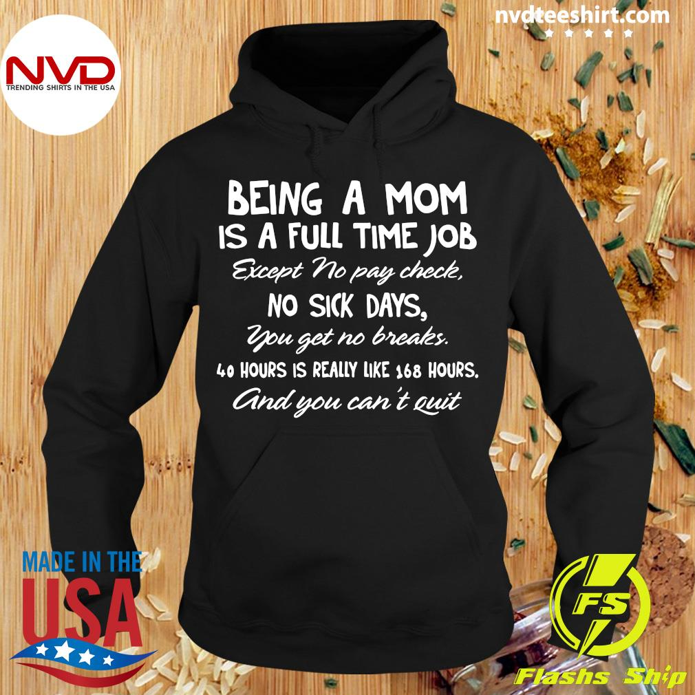 Being A Mom Is A Full Time Job Except No Pay Check No Sick Day You Get No Breaks Shirt Hoodie