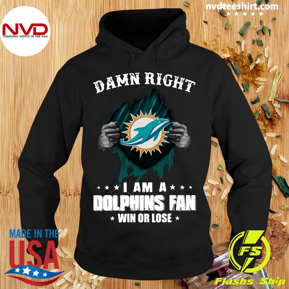 Blood Insides Damn Right I Am a Dolphins Fan Win Or Lose Stars Shirt Hoodie