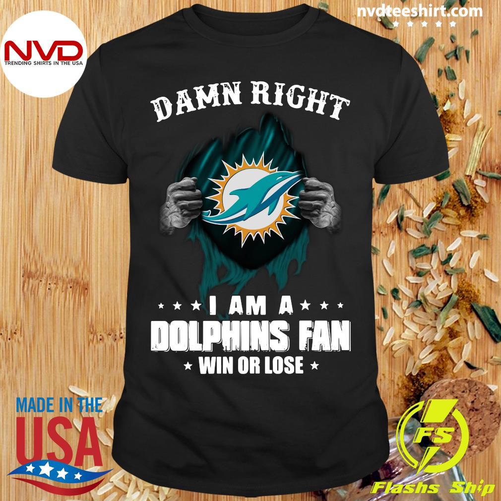 Blood Insides Damn Right I Am a Dolphins Fan Win Or Lose Stars Shirt