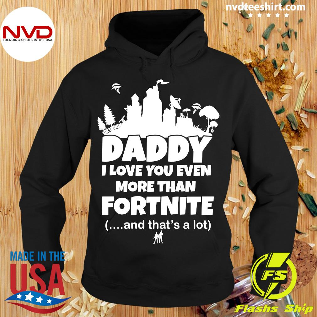 Daddy I Love You Even More Than Fortnite And That's A Lot Shirt Hoodie