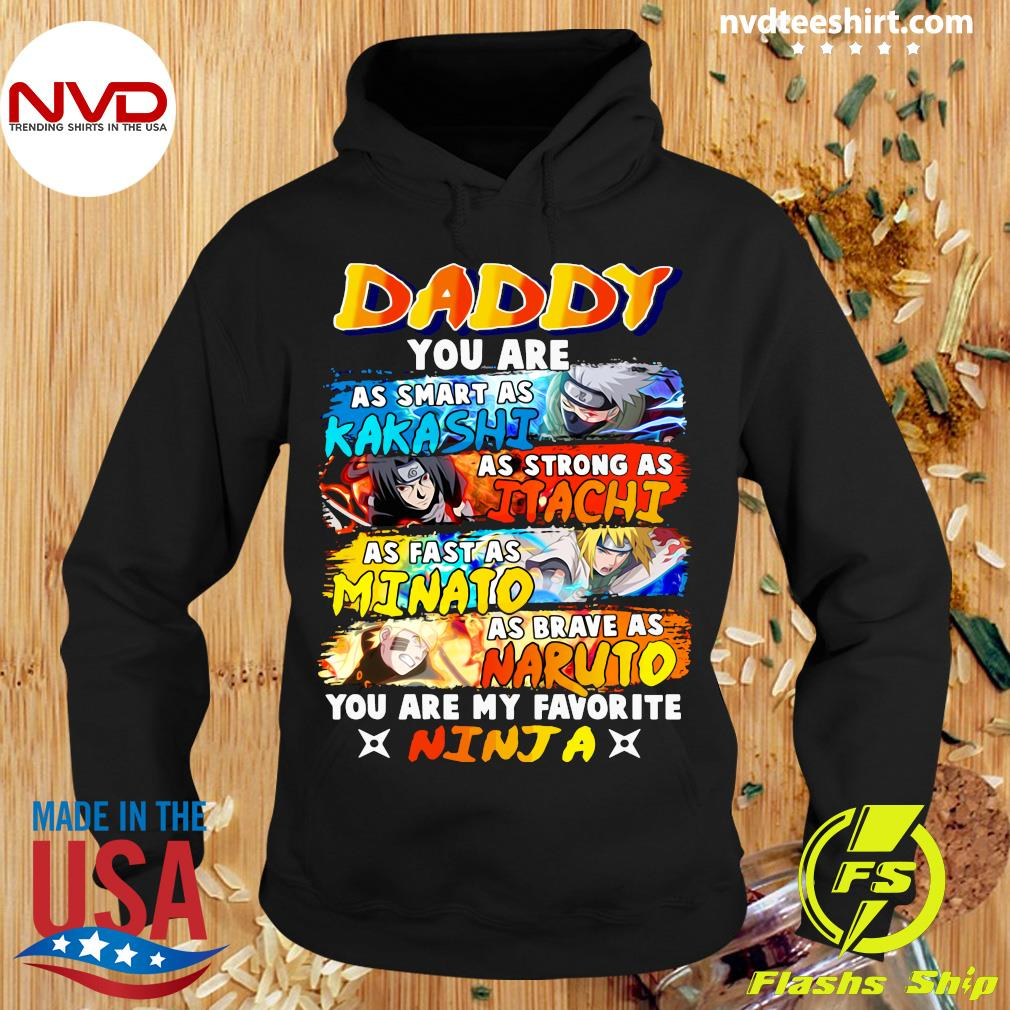 Daddy You Are As Smart Kakashi As Strong As Itachi As Fast As Minato As Brave As Natuto You Are My Favorite Ninja Shirt Hoodie