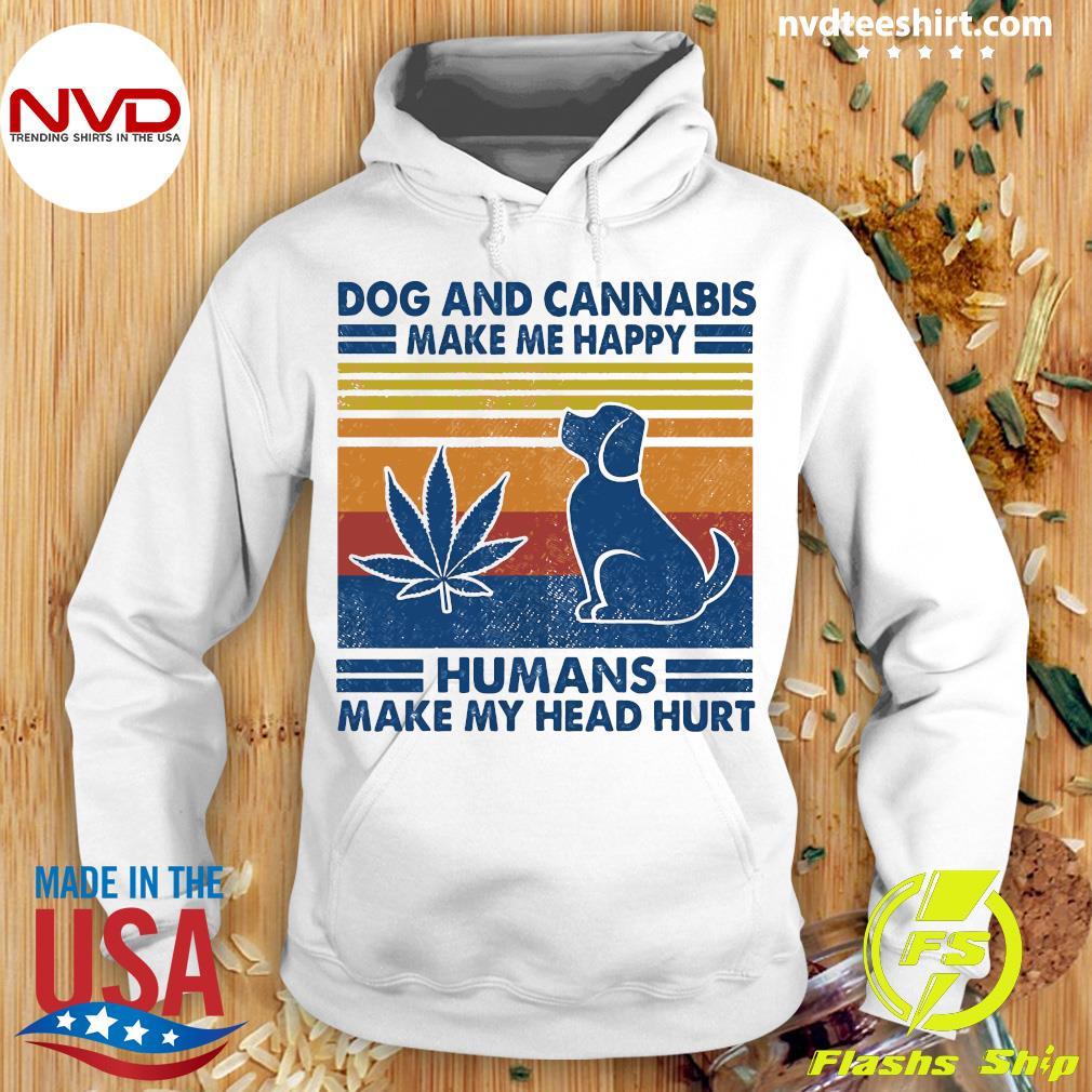 Dog And Cannabis Make Me Happy Humans Make My Head Hurt Vintage Shirt Hoodie