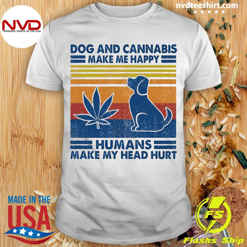Dog And Cannabis Make Me Happy Humans Make My Head Hurt Vintage Shirt