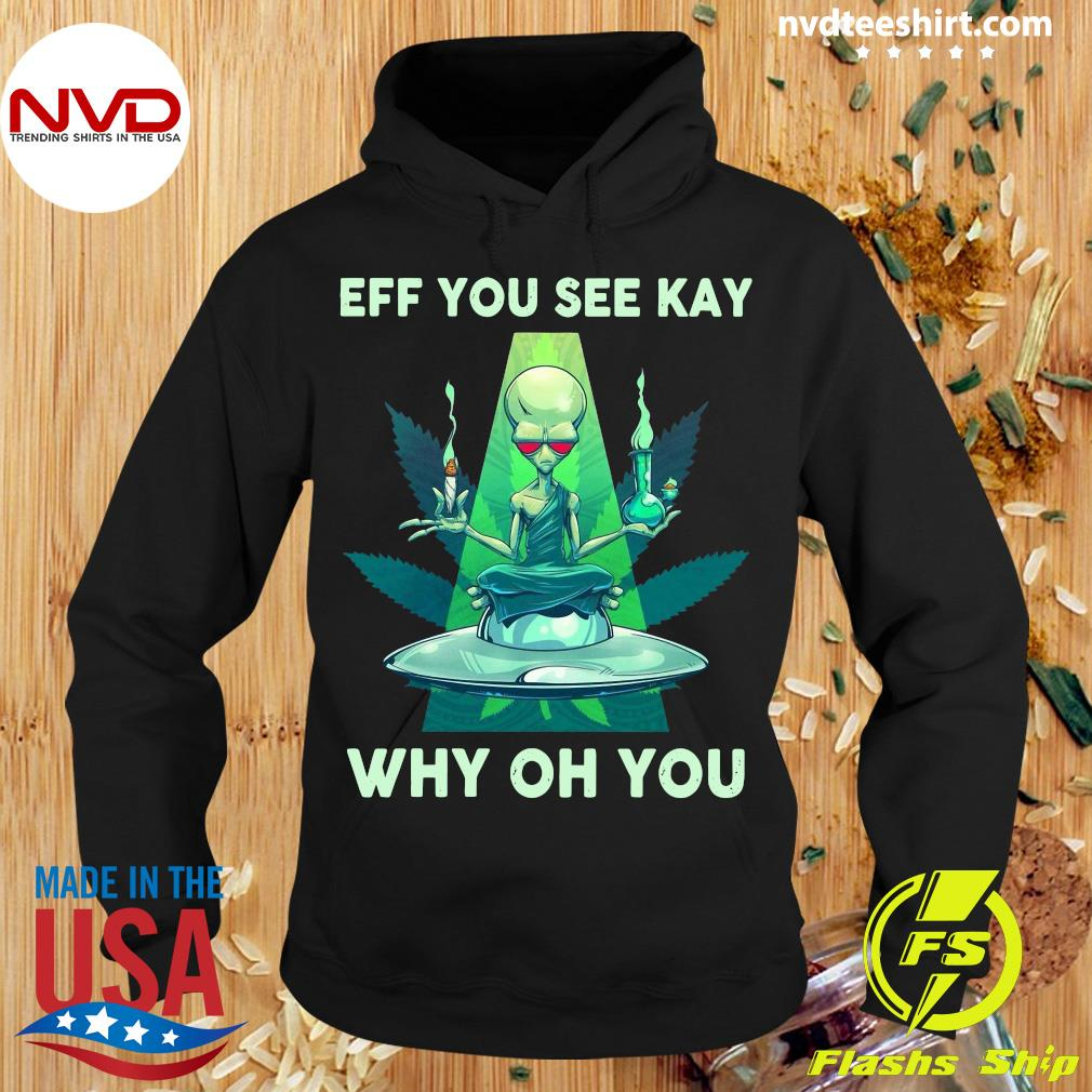 Eff You See Kay Why Oh You Alien Shirt Hoodie