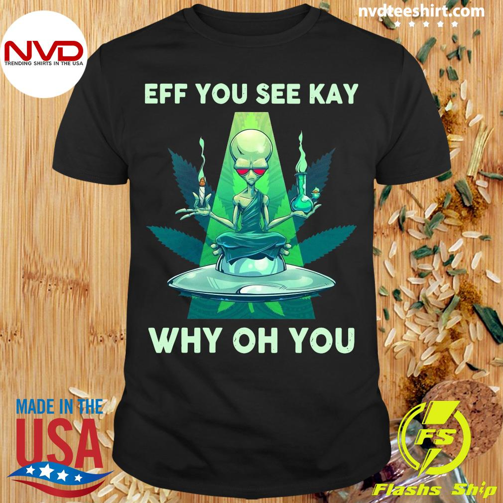 Eff You See Kay Why Oh You Alien Shirt