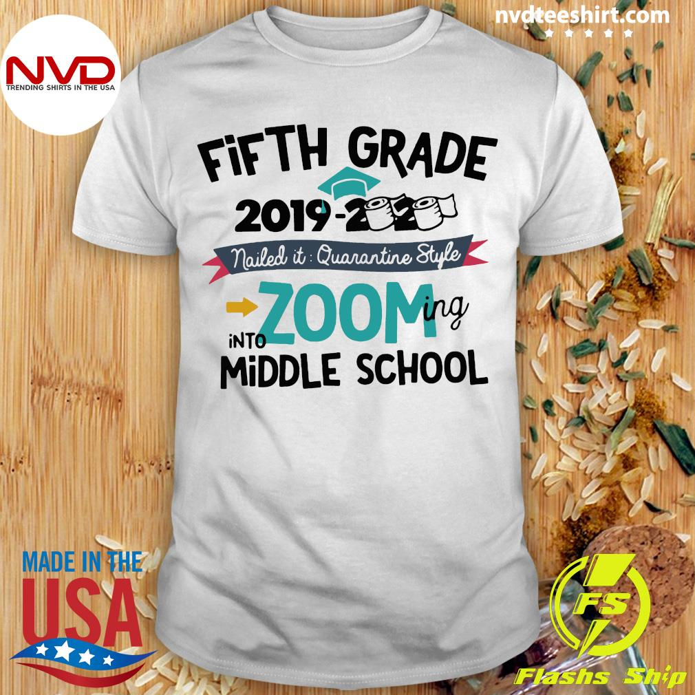 Fourth Grade 2019 2020 Nailed It Quarantine Style Into Zooming Middle School Shirt