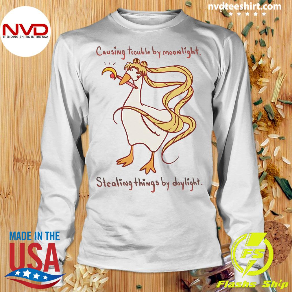 Funny Causing Trouble By Moonlight Stealing Things By Daylight Shirt Longsleeve