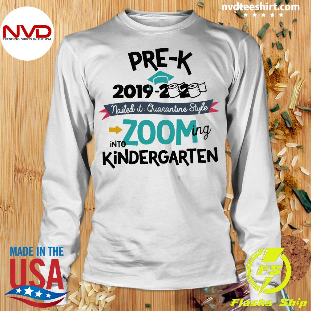 Funny Pre K 2019 2020 Nailed It Quarantine Style Into Zooming Into Kindergarten Shirt Longsleeve