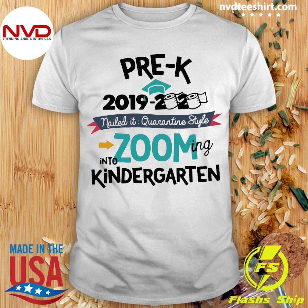 Funny Pre K 2019 2020 Nailed It Quarantine Style Into Zooming Into Kindergarten Shirt