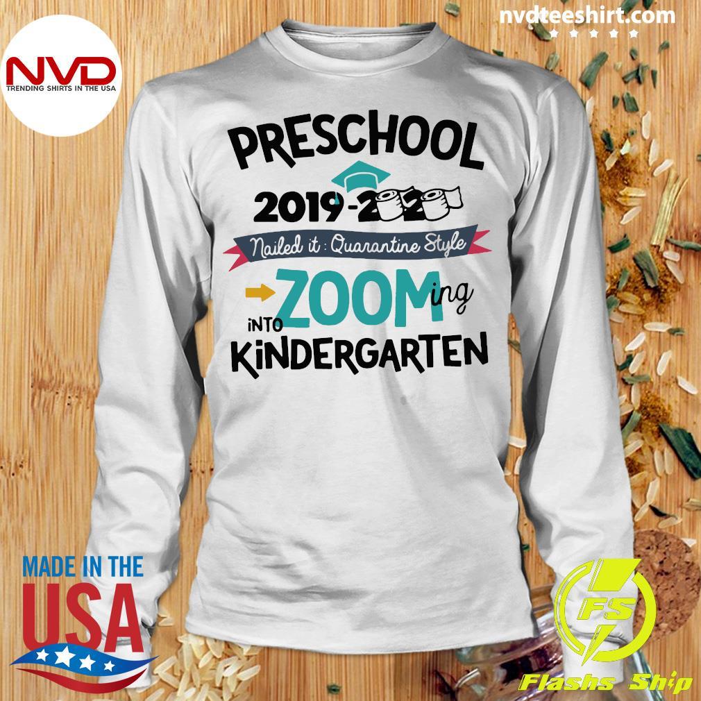 Funny Preschool 2019 2020 Nailed It Quarantine Style Into Zooming Into Kindergarten Shirt Longsleeve