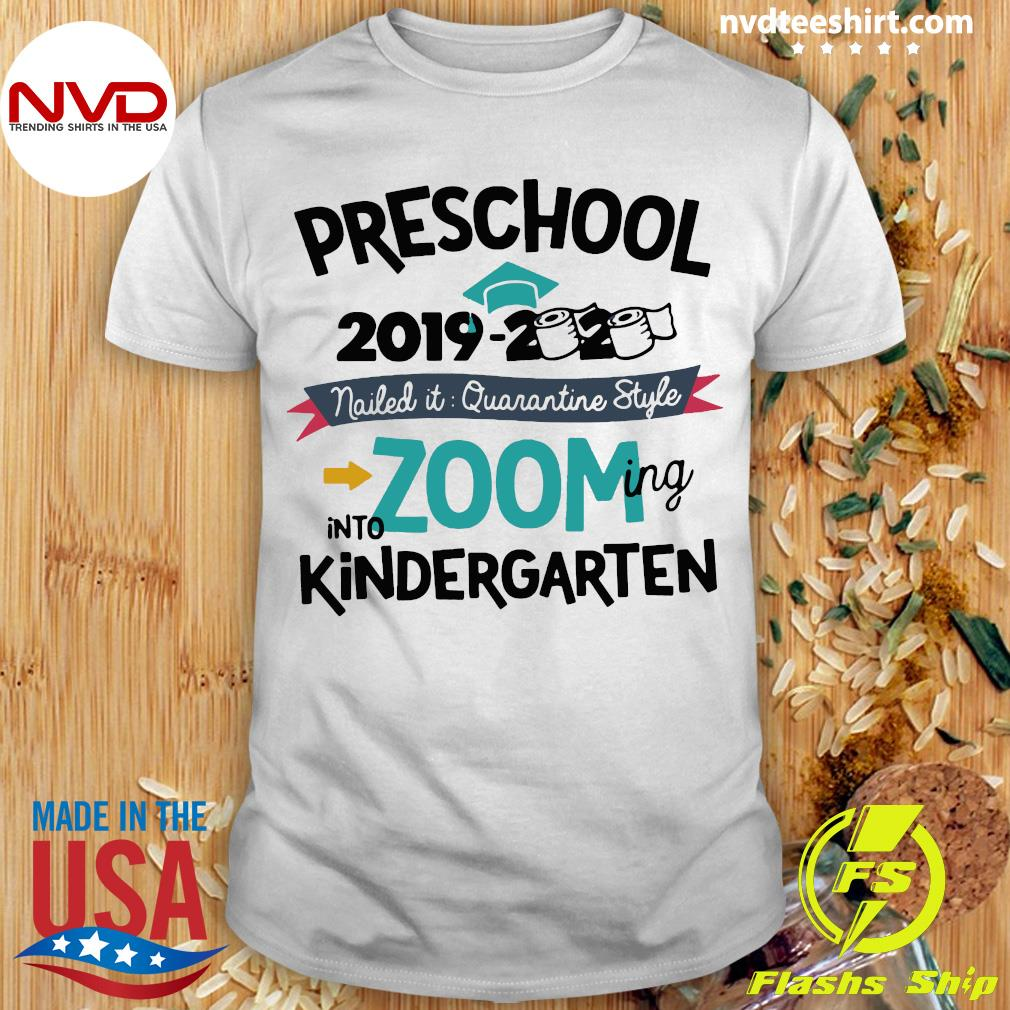 Funny Preschool 2019 2020 Nailed It Quarantine Style Into Zooming Into Kindergarten Shirt