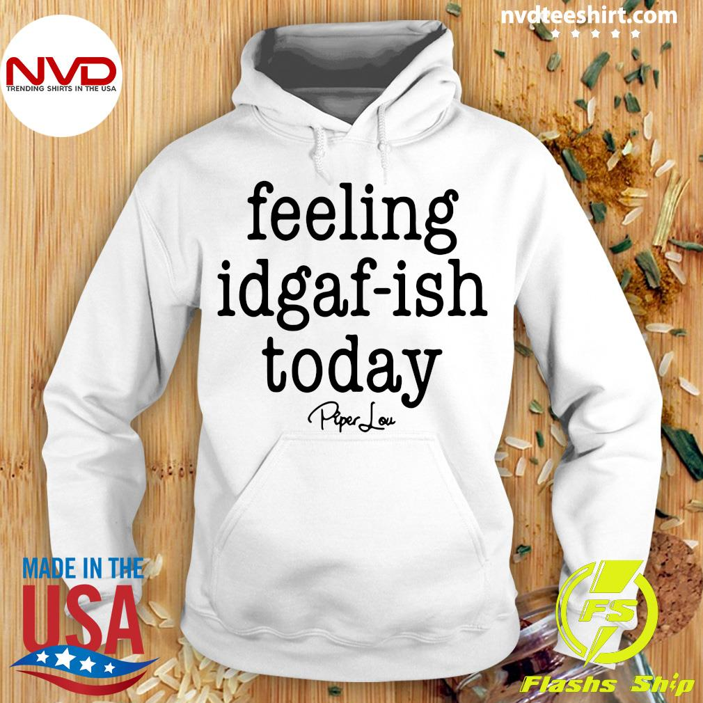 Funny Saying Kinda Feeling Idgaf Ish Today Vintage Shirt Hoodie