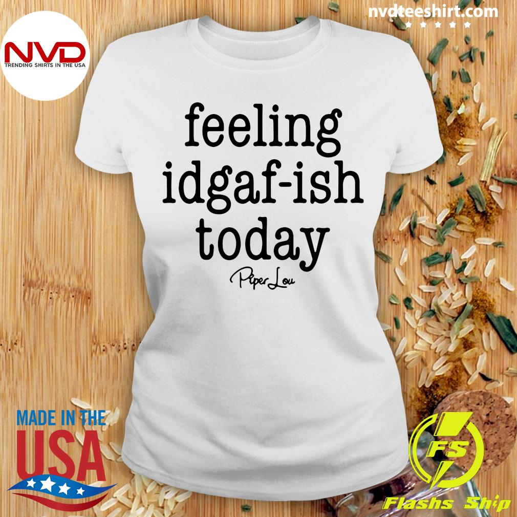Funny Saying Kinda Feeling Idgaf Ish Today Vintage Shirt Ladies tee
