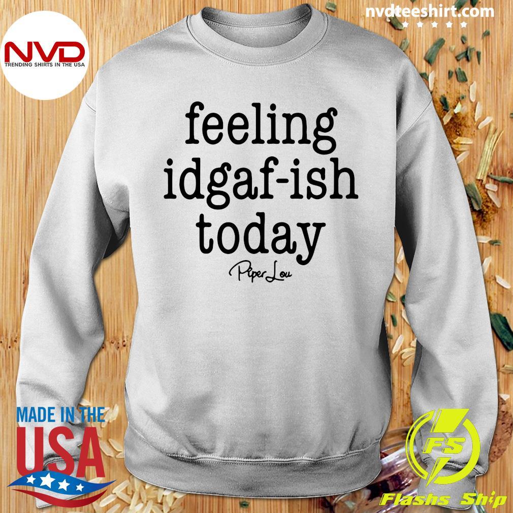 Funny Saying Kinda Feeling Idgaf Ish Today Vintage Shirt Sweater