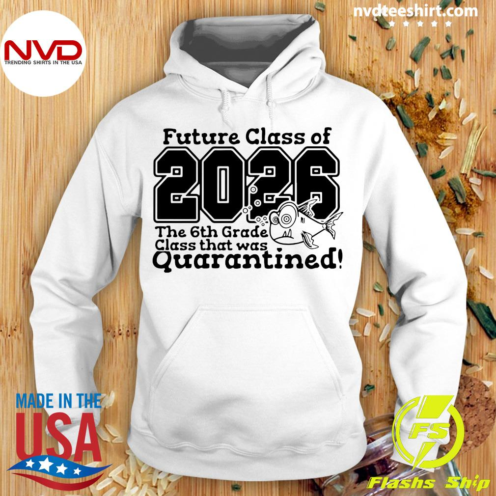 Future Class Of 2026 The 6Th Grade Class That Was Quarantined Vintage Shirt Hoodie