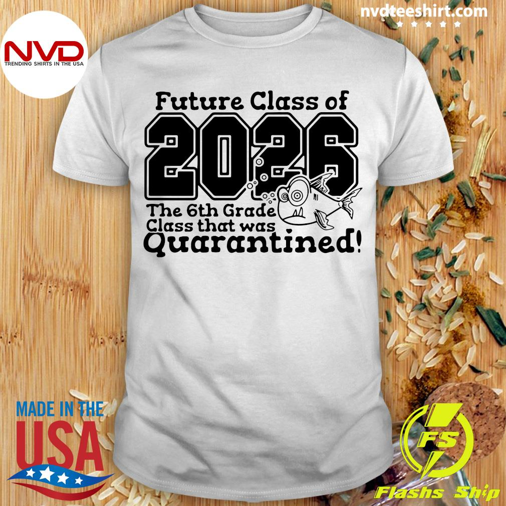Future Class Of 2026 The 6Th Grade Class That Was Quarantined Vintage Shirt