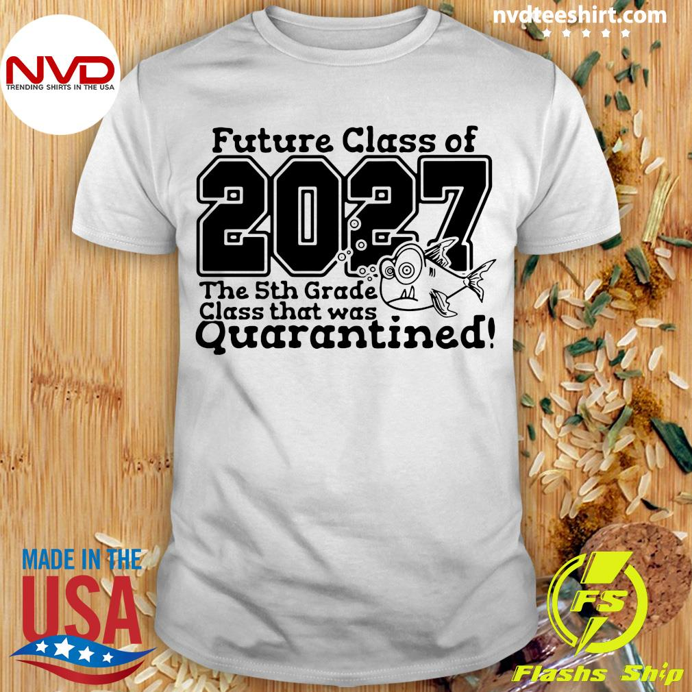 Future Class Of 2027 The 5Th Grade Class That Was Quarantined Vintage Shirt