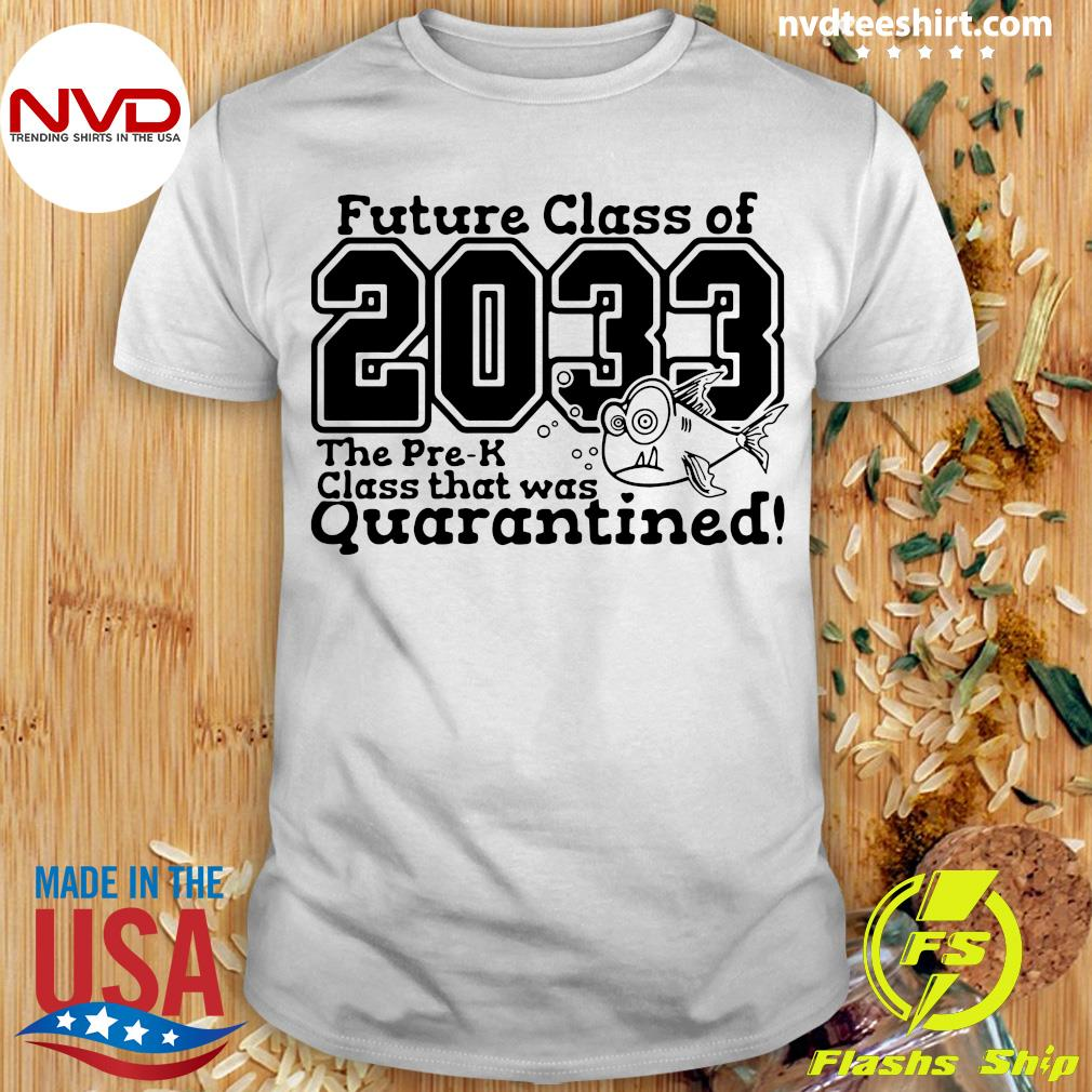 Future Class Of 2033 The Pre K Future Class That Was Quarantined Vintage Shirt