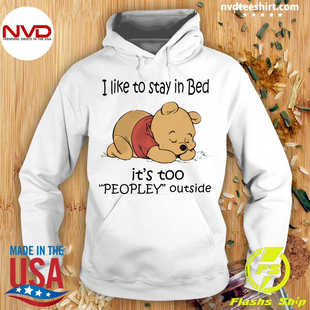 I Like To Stay In Bed It's Too Peopley Outside Pooh Love Shirt Hoodie