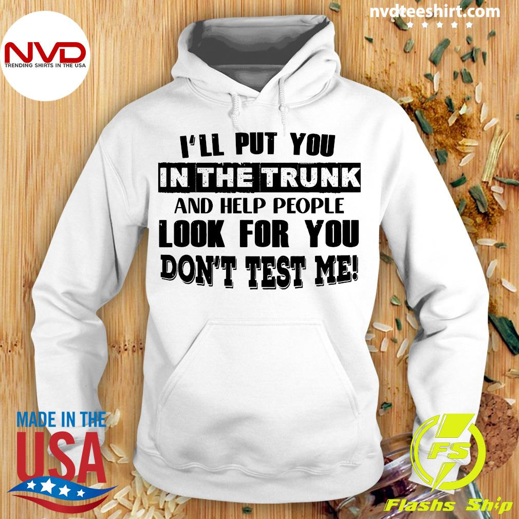 I'll Put You In The Trunk And Help People Look For You Don't Test Me Vintage Shirt Hoodie