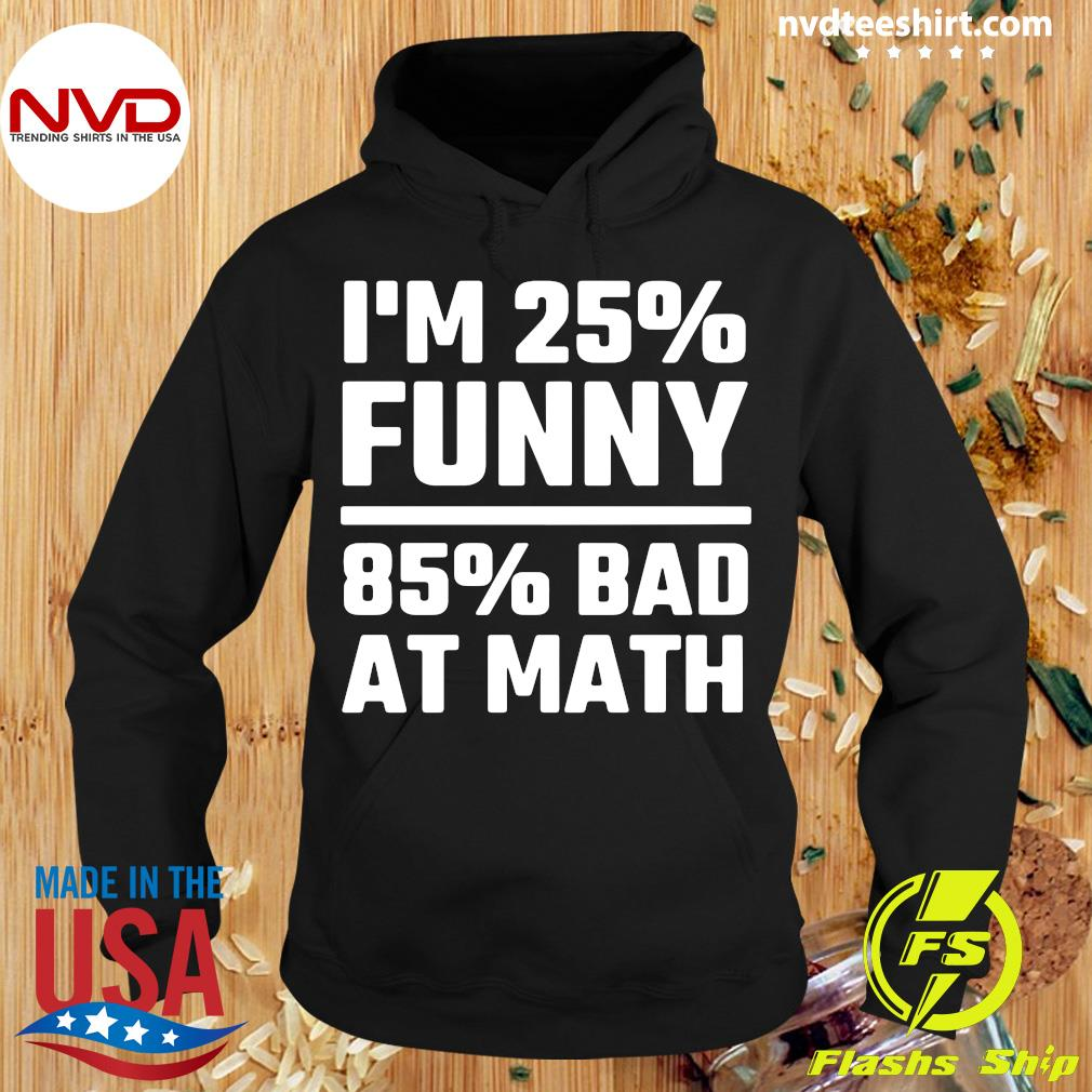 I'm 25% Funny 85% Bad At Math Vintage Shirt Hoodie