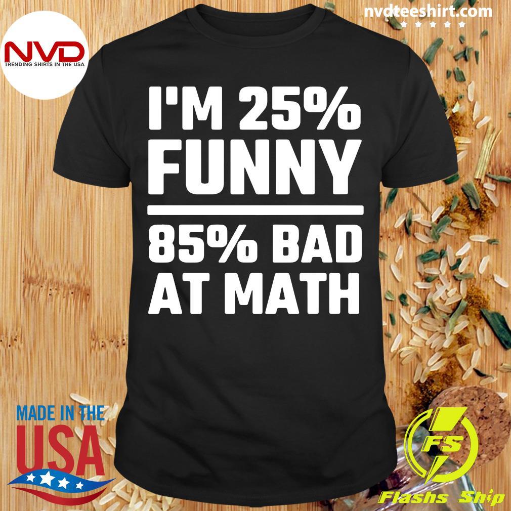 I'm 25% Funny 85% Bad At Math Vintage Shirt
