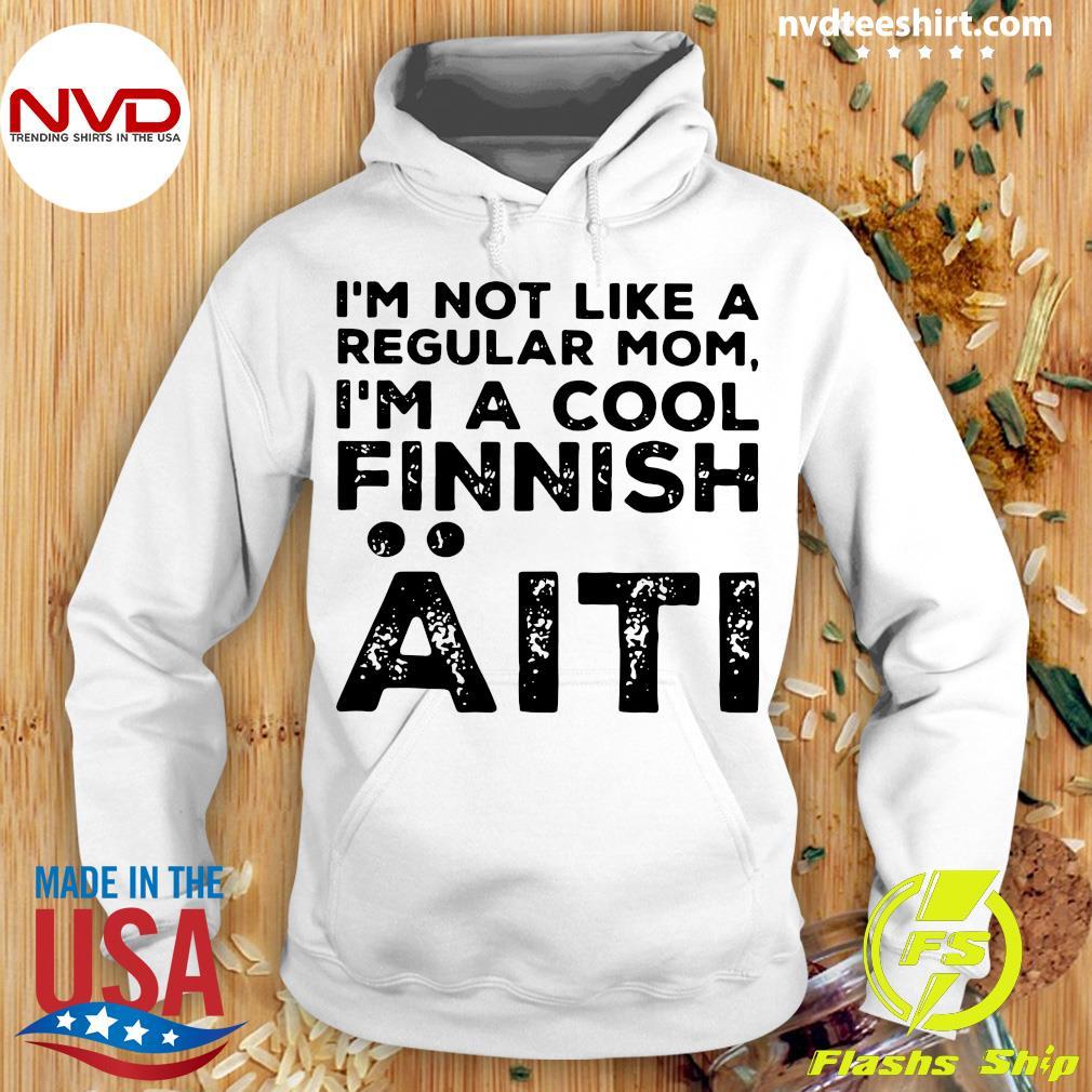 I'm Not Like A Regular Mom I'm A Cool Finnish Aiti Vintage Shirt Hoodie
