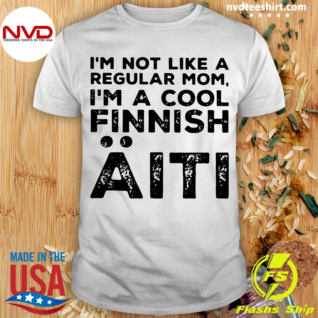 I'm Not Like A Regular Mom I'm A Cool Finnish Aiti Vintage Shirt