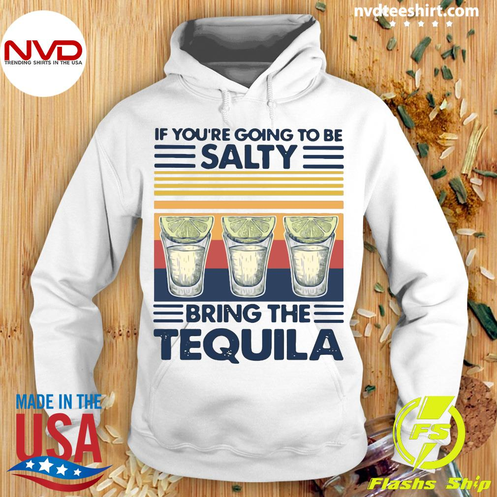 If You're Going To Be Salty Bring The Tequila Shirt Hoodie