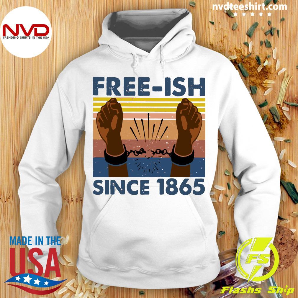 Junteenth Free Ish Since 1865 Black Empowerment Gift Premium Shirt Hoodie