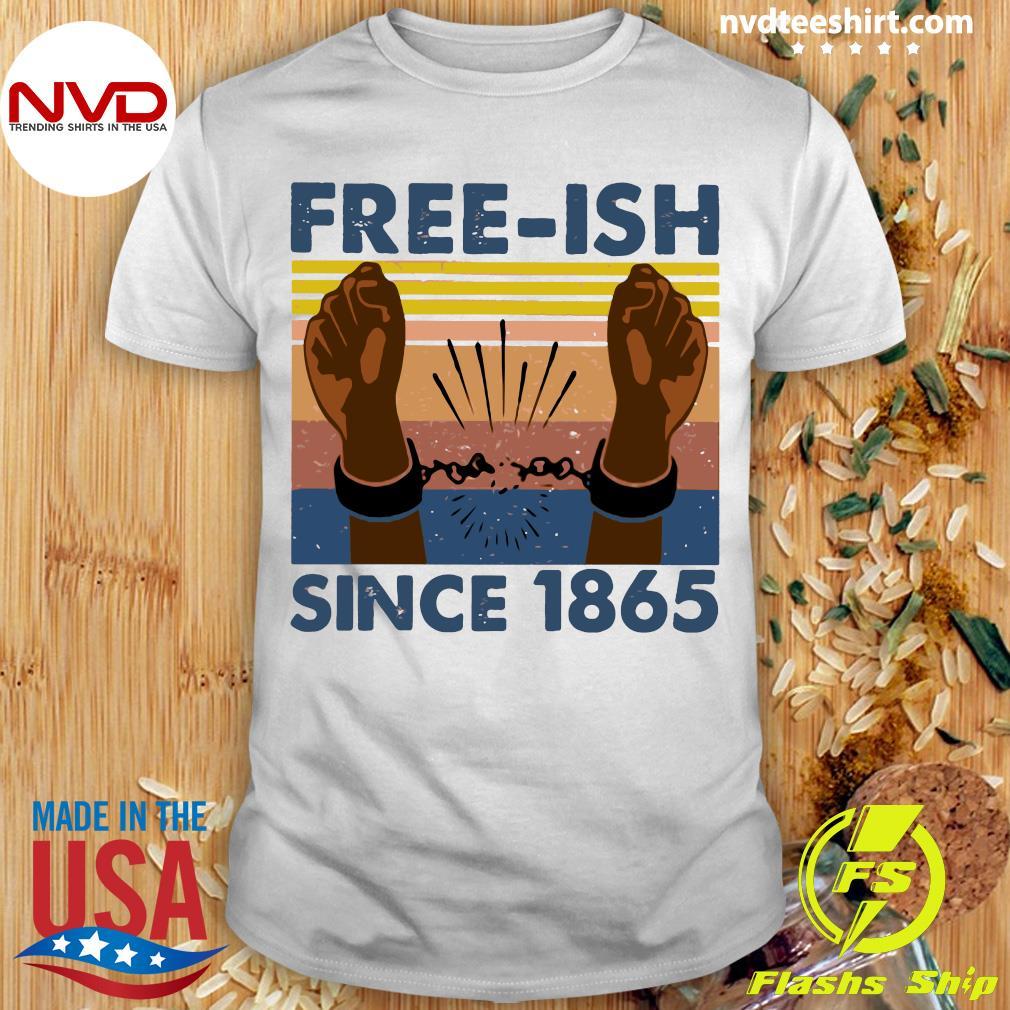 Junteenth Free Ish Since 1865 Black Empowerment Gift Premium Shirt