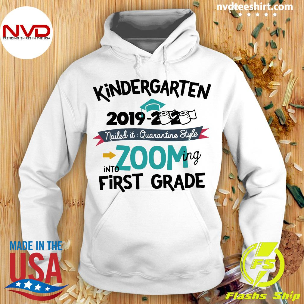 Kindergarten 2019 2020 Nailed It Quarantine Style Into Zooming Into First Grade Shirt Hoodie