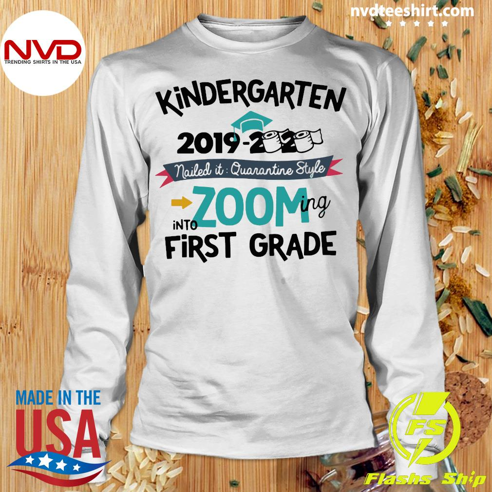 Kindergarten 2019 2020 Nailed It Quarantine Style Into Zooming Into First Grade Shirt Longsleeve