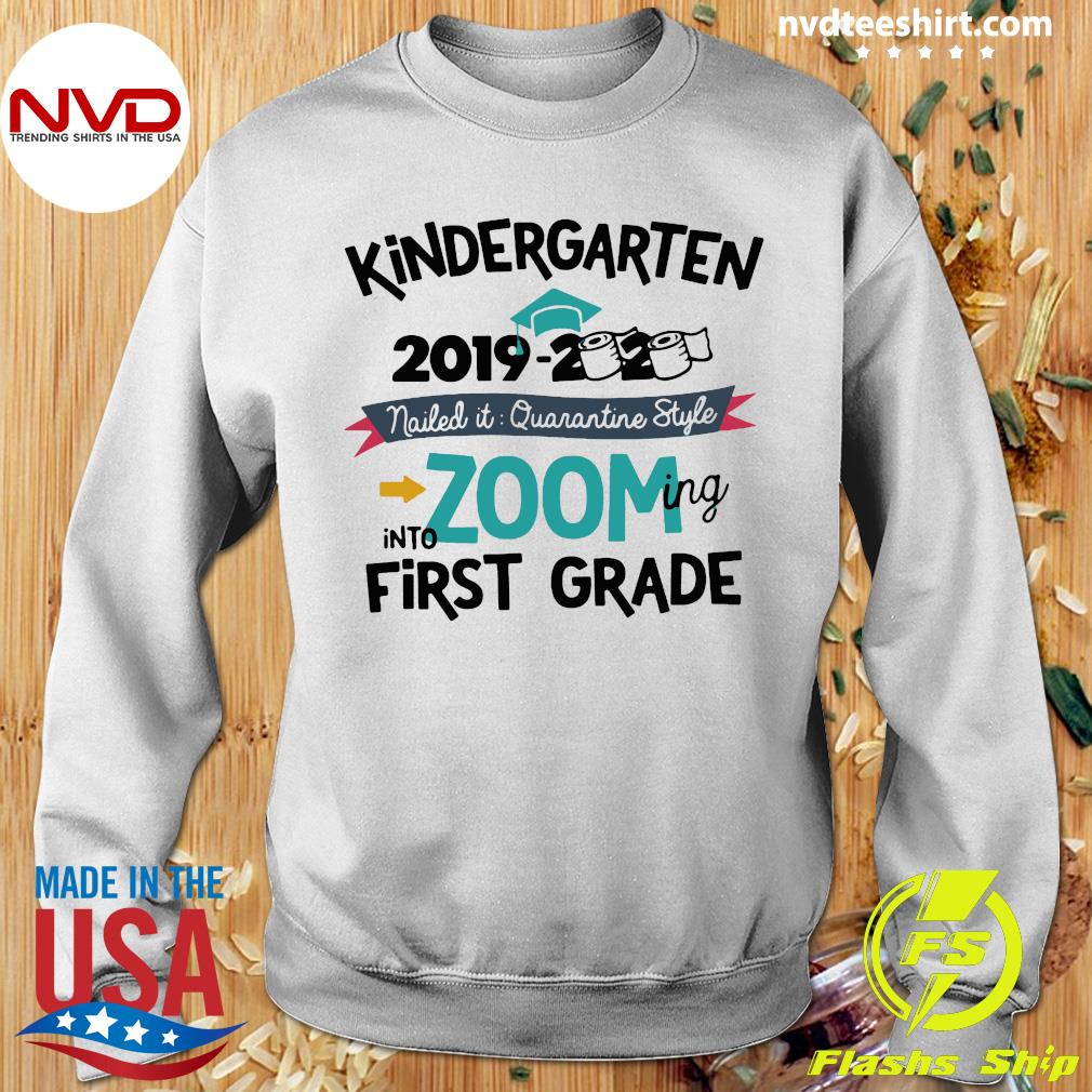 Kindergarten 2019 2020 Nailed It Quarantine Style Into Zooming Into First Grade Shirt Sweater