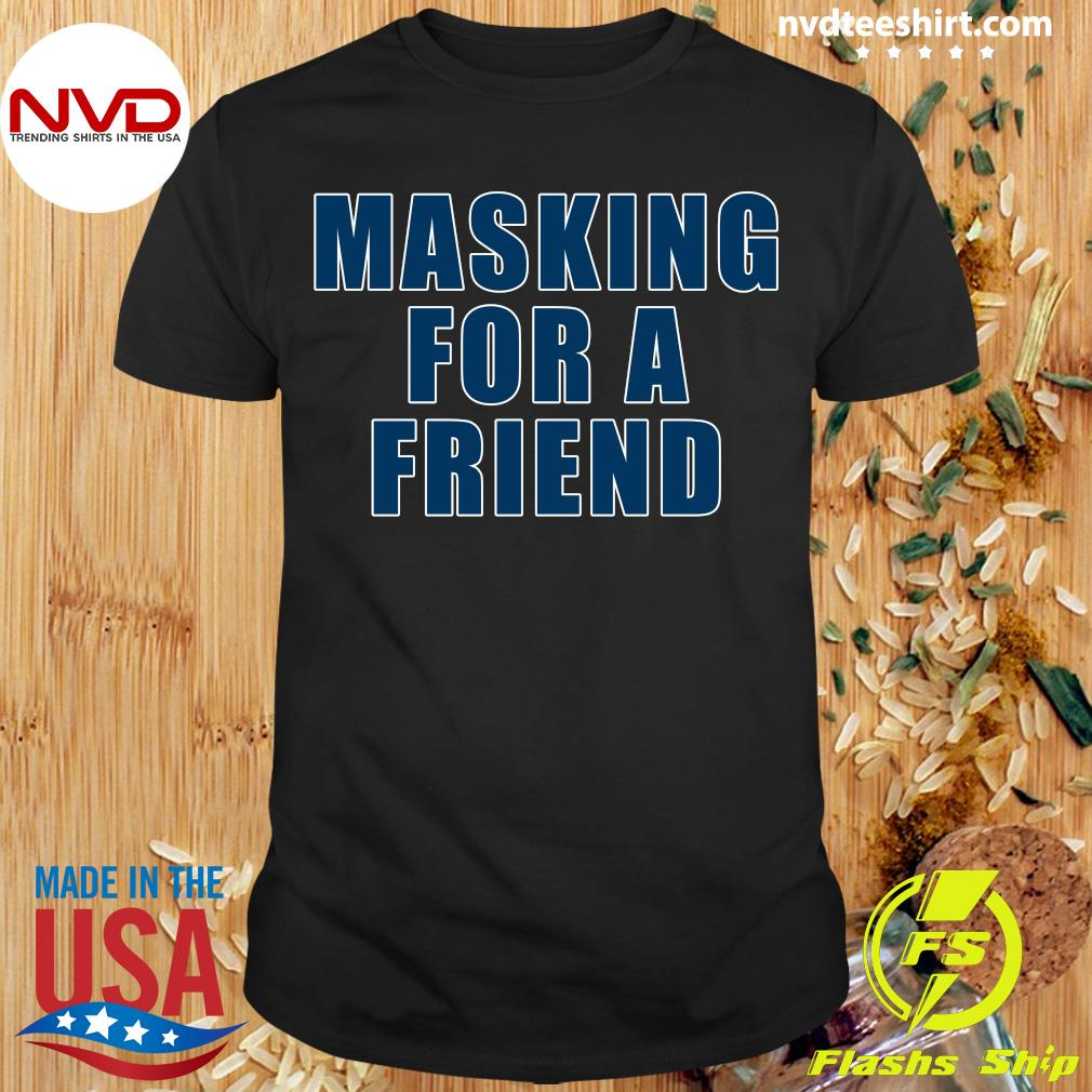 Masking For A Friend Vintage Shirt