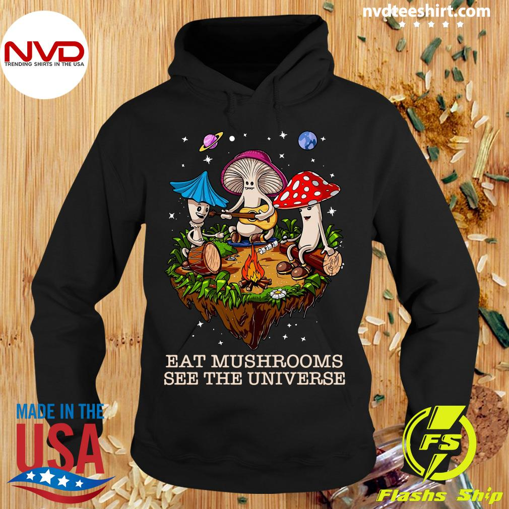 Mushroom Band Eat Mushrooms See The Universe Shirt Hoodie