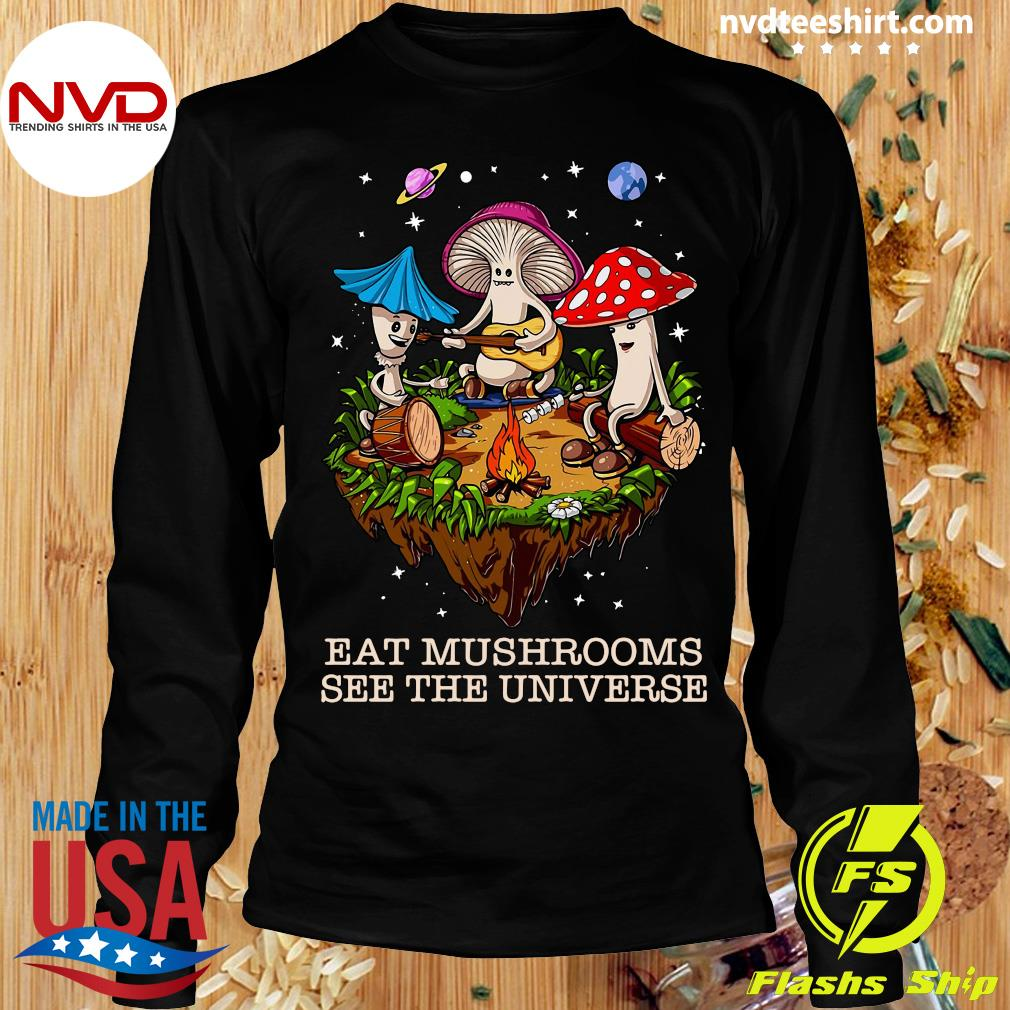 Mushroom Band Eat Mushrooms See The Universe Shirt Longsleeve