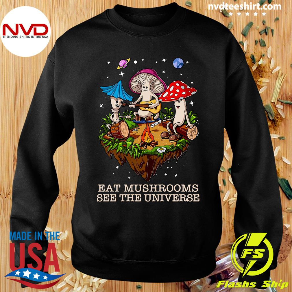 Mushroom Band Eat Mushrooms See The Universe Shirt Sweater