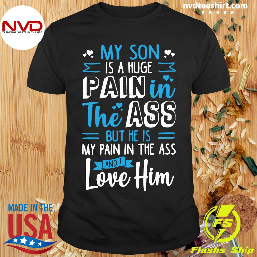 My Son Is A Huge Pain The Ass But He Is My Pain In The Ass And I Love Him Vintage Shirt