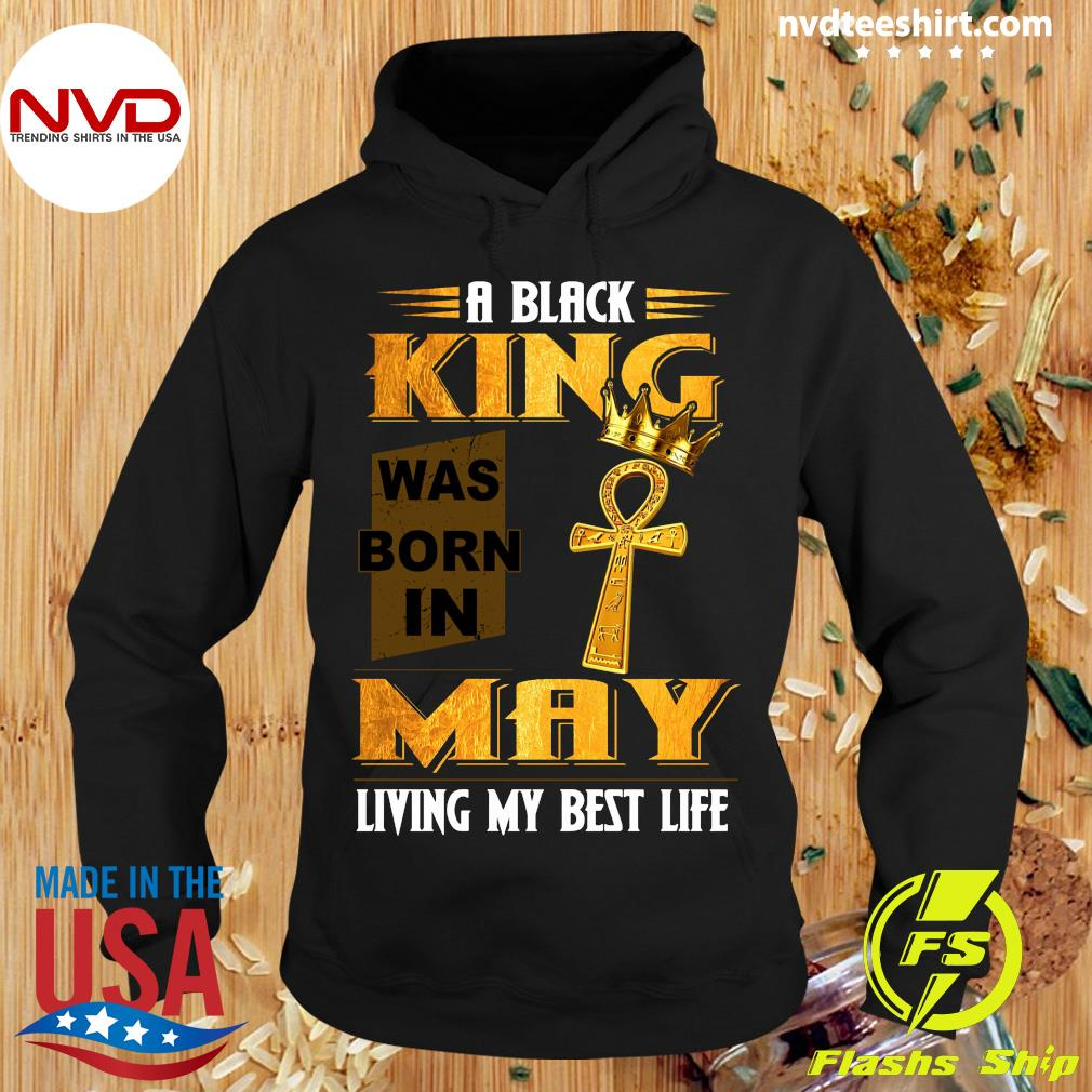 Official A Black King Was Born In May Living My Best Life Shirt Hoodie