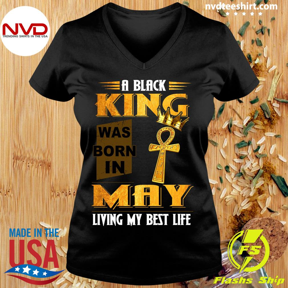 Official A Black King Was Born In May Living My Best Life Shirt Ladies tee