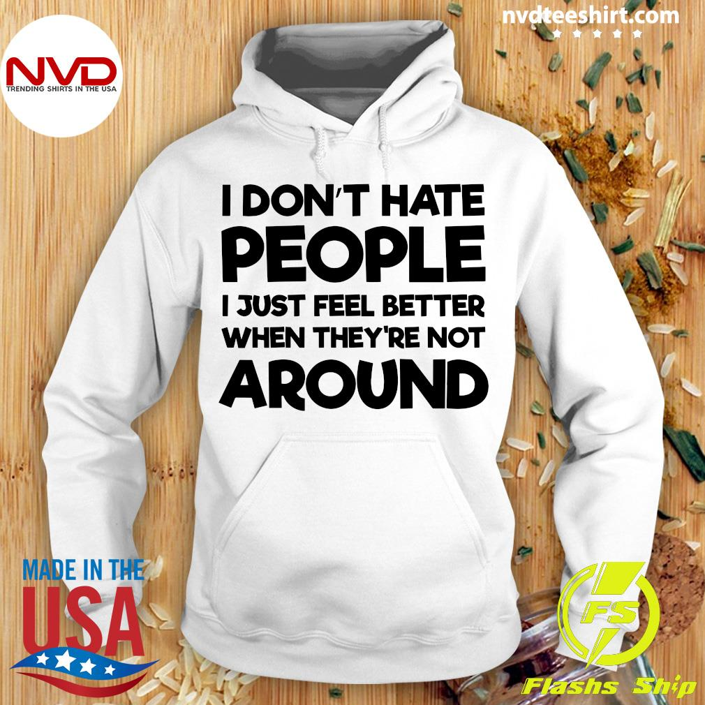 Official I Don't Hate People I Just Feel Better When They're Not Around Shirt Hoodie