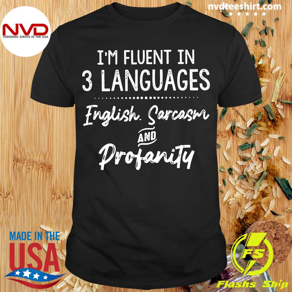Official I'm Fluent In 3 Languages English Sarcasm And Profanity Shirt