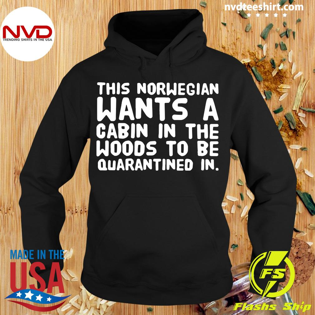 Official This Norwegian Wants A Cabin In The Woods To Be Quarantined In Shirt Hoodie