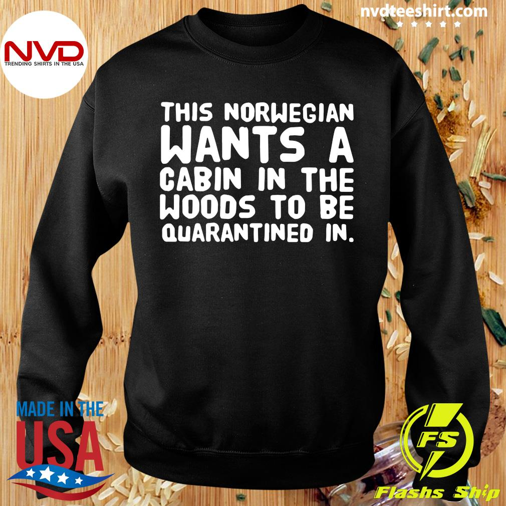 Official This Norwegian Wants A Cabin In The Woods To Be Quarantined In Shirt Sweater