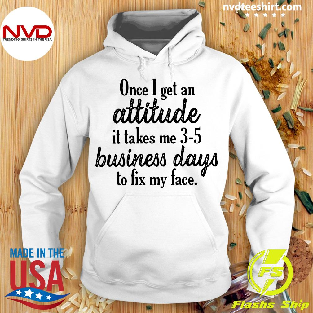 Once I Get An Attitude It Takes Me 3 5 Business Days To Fix My Face Vintage Shirt Hoodie